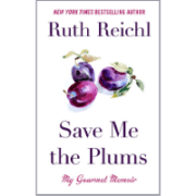 , Save Me the Plums by Ruth Reichl