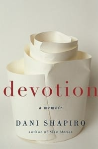 , Devotion: A Memoir by Dani Shapiro