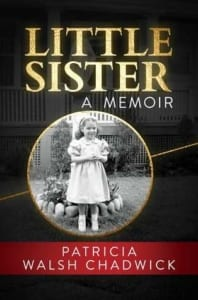 , Little Sister: A Memoir by Patricia Walsh Chadwick