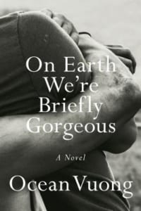 , On Earth We're Briefly Gorgeous by Ocean Vuong