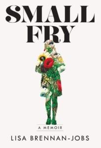 , Small Fry: A Memoir by Lisa Brennan-Jobs