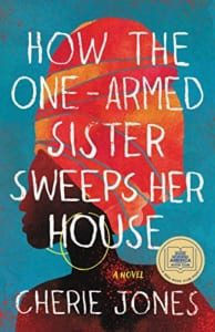 how-the-one-armed-sister-sweeps-her-house-cherie-jones-book-review